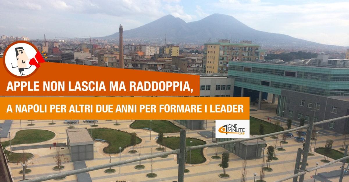 Apple non lascia ma raddoppia, a Napoli per altri due anni per formare i leader