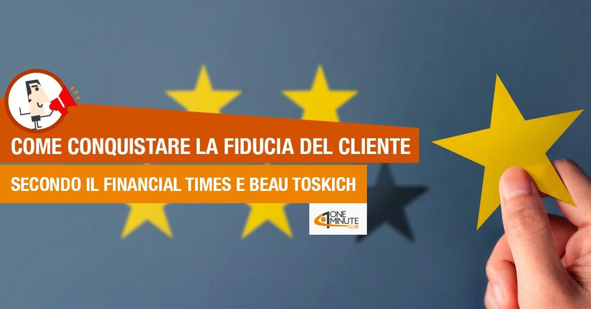 Come conquistare la fiducia del cliente secondo il Financial Times e Beau Toskich