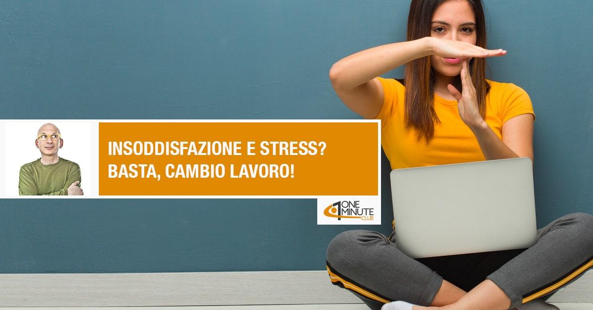Insoddisfazione e stress ? Basta, cambio lavoro !