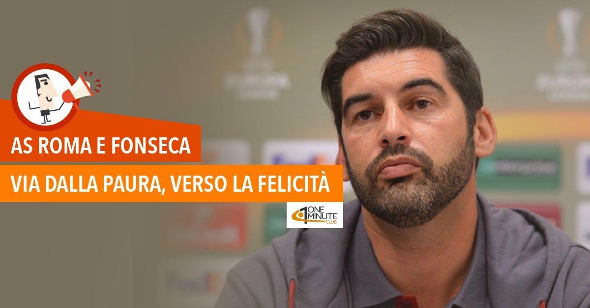 AS Roma e Fonseca: via dalla paura, verso la felicità