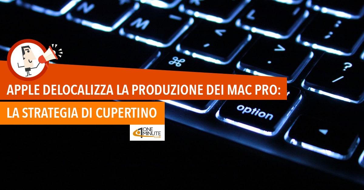 Apple delocalizza la produzione dei Mac Pro: la strategia di Cupertino