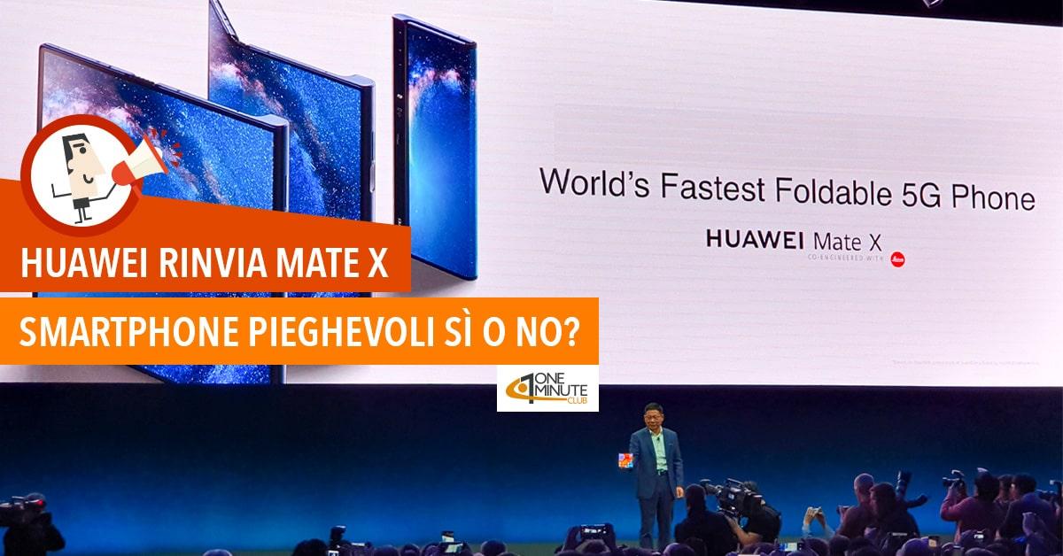 Huawei rinvia Mate X: smartphone pieghevoli sì o no?