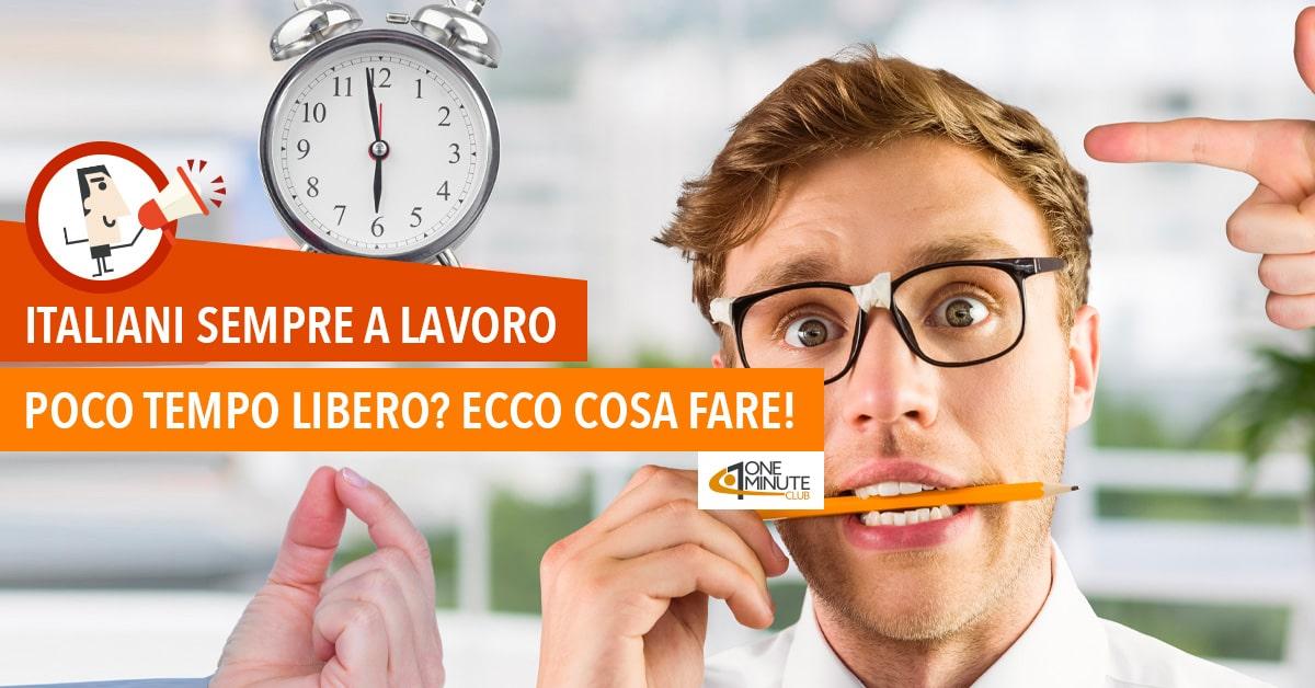 Italiani sempre a lavoro: poco tempo libero? Ecco cosa fare!
