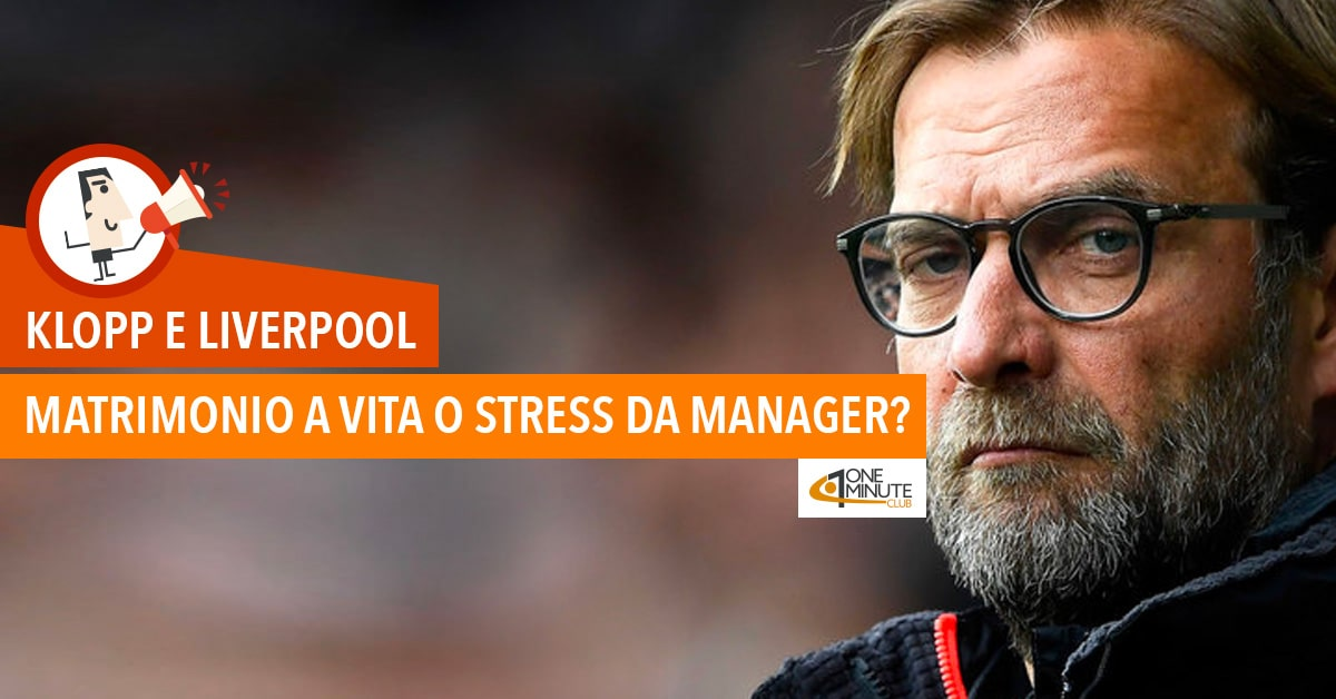 Klopp e Liverpool: matrimonio a vita o stress da manager?