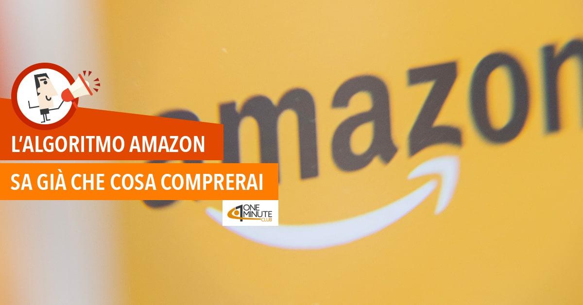 L'algoritmo Amazon: sa già che cosa comprerai
