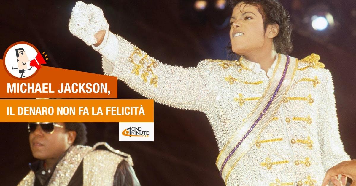 Michael Jackson, il denaro non fa la felicità