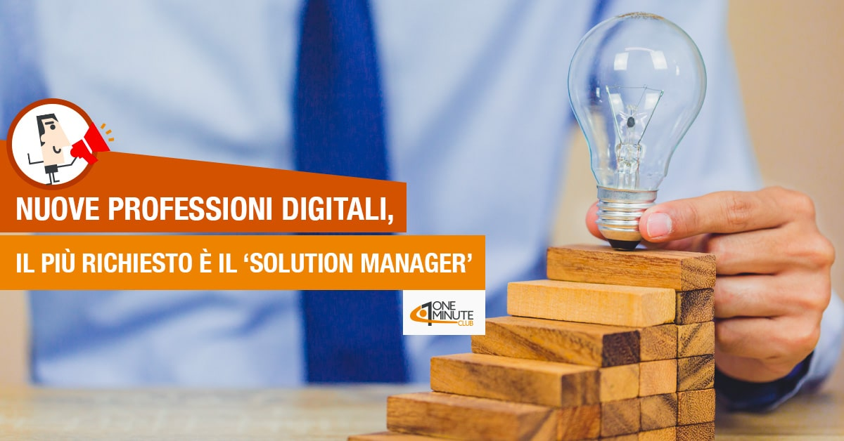 Nuove professioni digitali, il più richiesto è il 'Solution Manager'