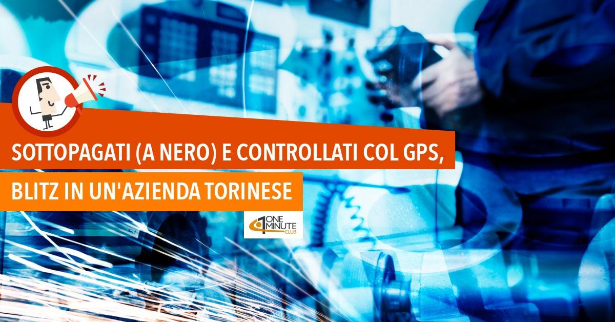 Sottopagati (a nero) e controllati col GPS, blitz in un'azienda torinese