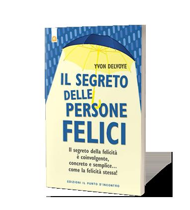 """Trovare la felicità: come fare? Yvon Delvoye, con """"Il segreto delle persone felici"""", delinea i 12 atteggiamenti-chiave della felicità. Scarica ora l'abstract."""